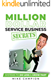 Million Dollar Service Secrets: Systems to Do Less & Grow Fast