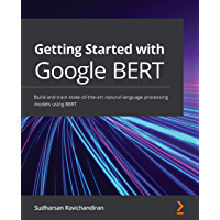 Getting Started with Google BERT: Build and train state-of-the-art natural language processing models using BERT…