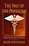 The Way of the Physician: Recovering the Heart of Medicine (English Edition)
