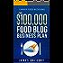 Career Food Blogging: The $100,000 Food Blog Business Plan