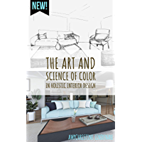 The Art and Science of Color in Holistic Interior Design: A Crash Course (The Elements of Holistic Interior Design…