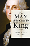 The Man Who Could Be King: A Novel