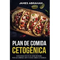 Plan de Comida Cetogenica (Libro En Espanol/Mexican Ketogenic Recipes-Spanish Book): 50 Deliciosas Recetas de Cocina Mexicana Para Que Comiences Con Tu Plan de Comidas Cetogénicas