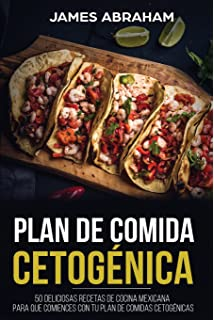 Plan De Comida Cetogenica (Libro En Espanol/Mexican Ketogenic recipes-Spanish book)