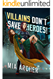 Villains Don't Save Heroes!