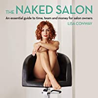 The Naked Salon: An Essential Guide to Time, Team and Money for Salon Owners