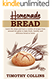 Homemade bread: Learn the steps and have a variety of recipes from around the globe to bake fresh, healthy and delicious bread at home