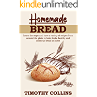 Homemade bread: Learn the steps and have a variety of recipes from around the globe to bake fresh, healthy and delicious bread at home (English Edition)