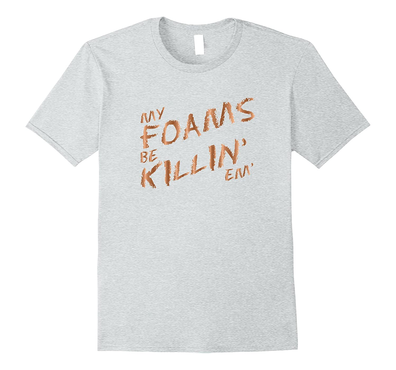 76cb9c6ec7c740 My Foams Be Killin Em Copper Sneaker T-Shirt Foamposite-BN – Banazatee
