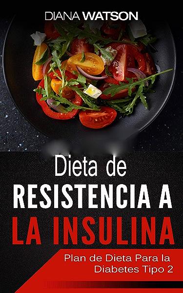 Dieta De Resistencia A La Insulina eBook: Watson, Diana ...