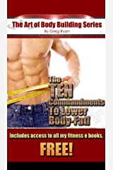 """The """"Art"""" of Body Building- The Ten Commandments to Lowering Your Body Fat! (The """"Art"""" of Body Building Series Book 6) Kindle Edition"""