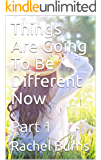 Things Are Going To Be Different Now: Part 1