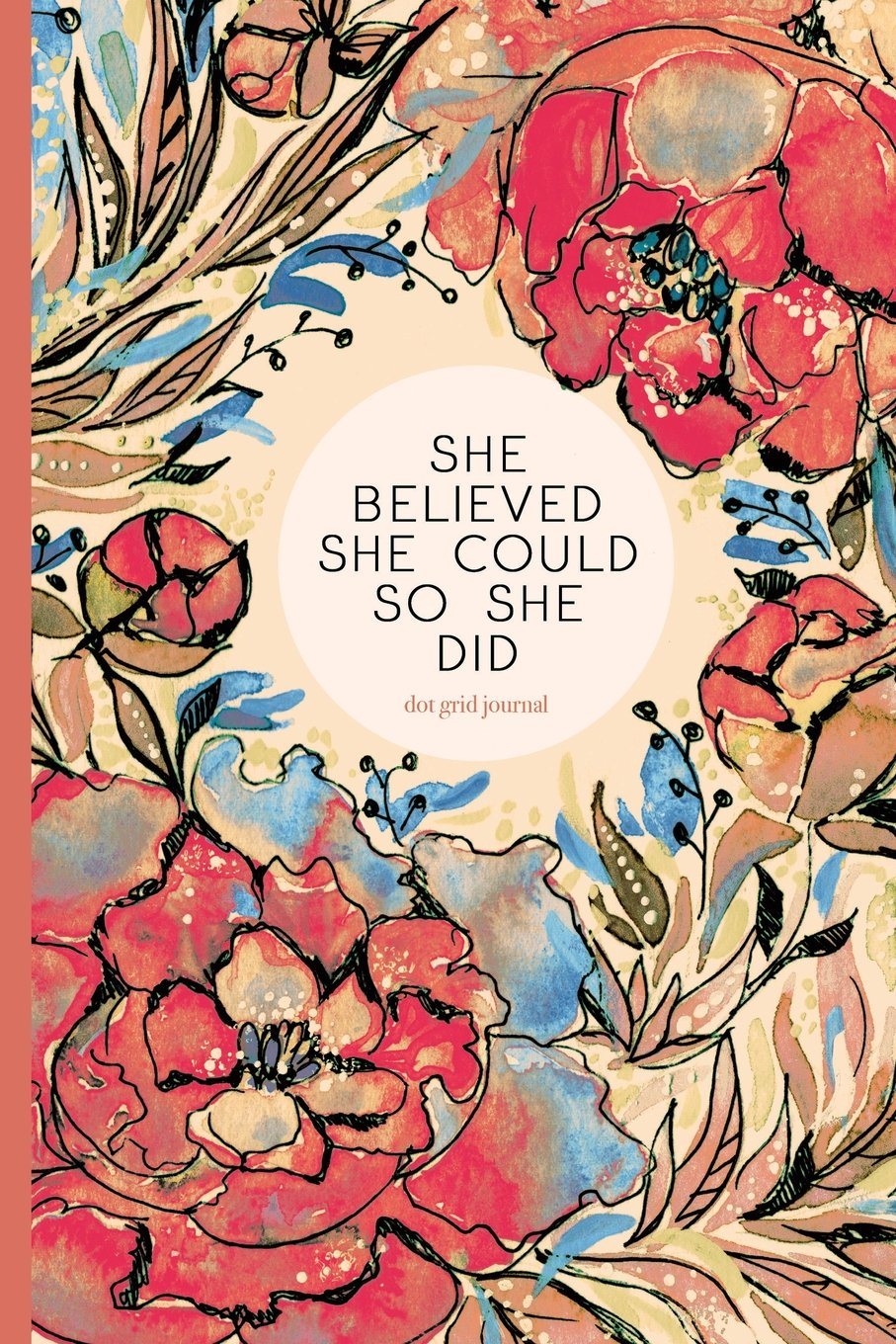 Download Dot Grid Journal - She Believed She Could So She Did: 6x9 Dotted Notebook, Floral Softcover (Journals To Write In) PDF