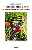 Il mondo fino a ieri: Che cosa possiamo imparare dalle società tradizionali? (Saggi Vol. 933) (Italian Edition)