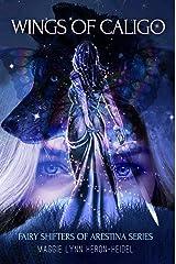 Wings of Caligo: A Fairy Shifter Urban Fantasy Novel (Fairy Shifter Legends of Arestina Book 1) Kindle Edition