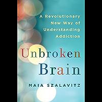 Unbroken Brain: A Revolutionary New Way of Understanding Addiction (English Edition)