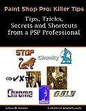 PaintShop Pro Killer Tips: Tips, Tricks, Secrets & Shortcuts (FilmPhotoAcademy.com:  Corel Paint Shop Pro Photo Series Book 1)
