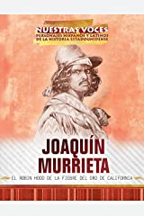 Joaquin Murrieta: el Robin Hood de la fiebre del oro de California (Joaquin Murrieta: Robin Hood of the California Gold Rush) (Nuestras voces: ... of American History)) (Spanish Edition) Library Binding