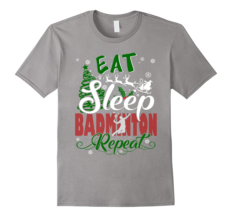 Eat Sleep Badminton Repeat Tshirt Funny Merry Xmas Gift-FL