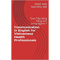 Communication in English for Vietnamese Health Professionals: Giao Tiếp bằng Tiếng...