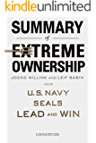 Summary of Extreme Ownership by Jocko Willink and Leif Babin: How U.S. Navy Seals Lead and Win