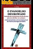 O Evangelho Decodificado: Revelação dos ensinamentos secretos de Jesus para uma vida feliz, rica e próspera.  A lei do pensamento e a lei da atração por um dos maiores personagens da história.