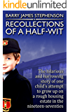 Recollections of a Half-Wit