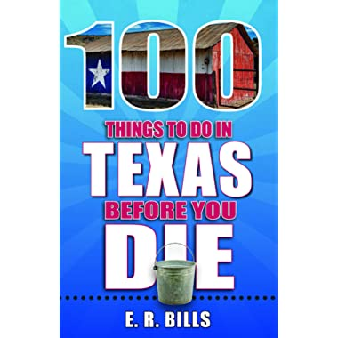 100 Things to Do in Texas Before You Die (100 Things to Do Before You Die)