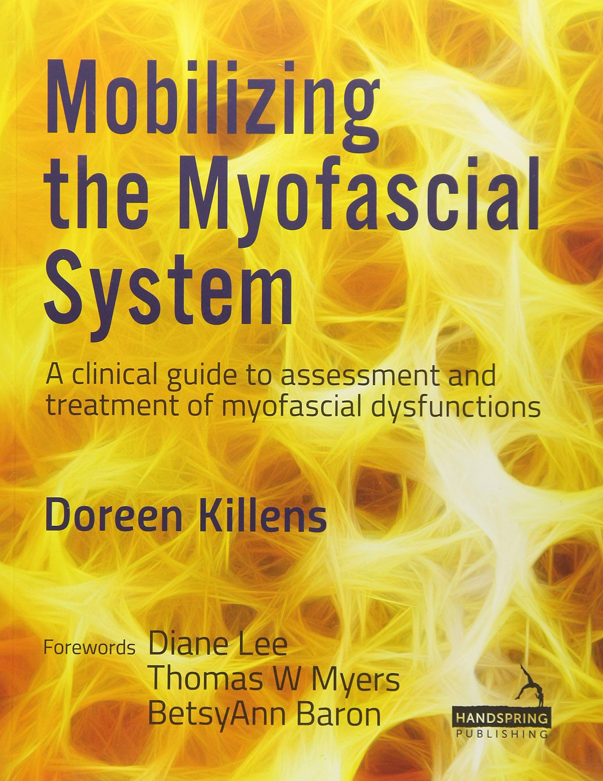 Mobilizing The Myofascial System  A Clinical Guide To Assessment And Treatment Of Myofascial Dysfunctions  Manual Therapy