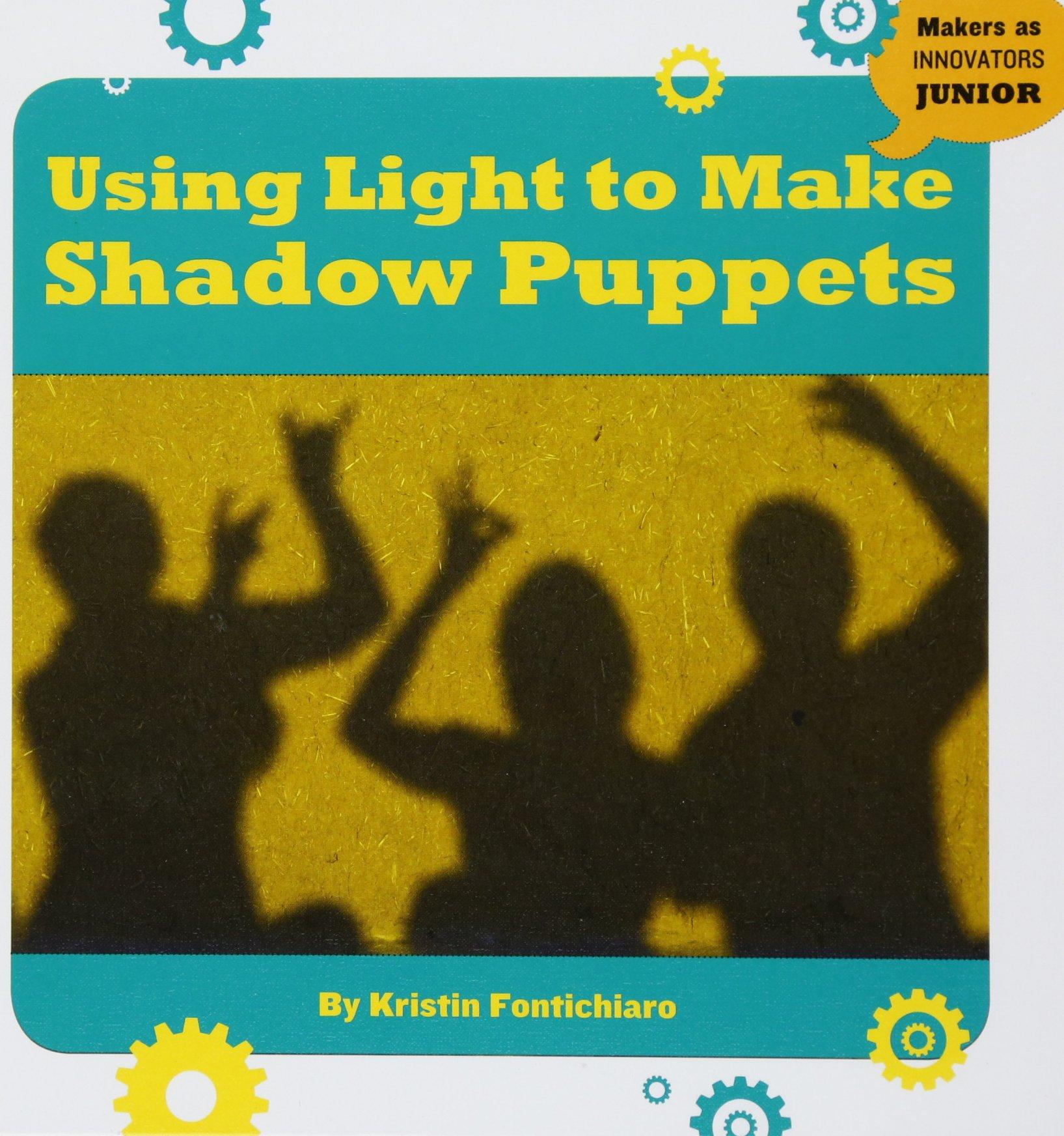 Using Light to Make Shadow Puppets (21st Century Skills Innovation Library: Makers As Innovators Junior) pdf epub