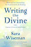 Writing the Divine: How to Use Channeling for Soul Growth & Healing (English Edition)