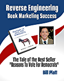 "Reverse Engineering  Book Marketing Success: The Tale of the Best Seller  ""Reasons to Vote for Democrats"""
