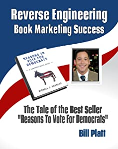 """Reverse Engineering  Book Marketing Success: The Tale of the Best Seller  """"Reasons to Vote for Democrats"""""""