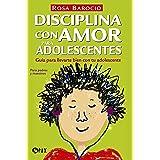 Disciplina con amor para adolescentes: Guía para llevarte bien con tu adolescente (Spanish Edition)