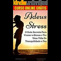 Adeus Stress: O Guia Secreto Para Vencer o Estresse e Ter Uma Vida De Tranquilidade e Paz (Imparavel.club Livro 16)