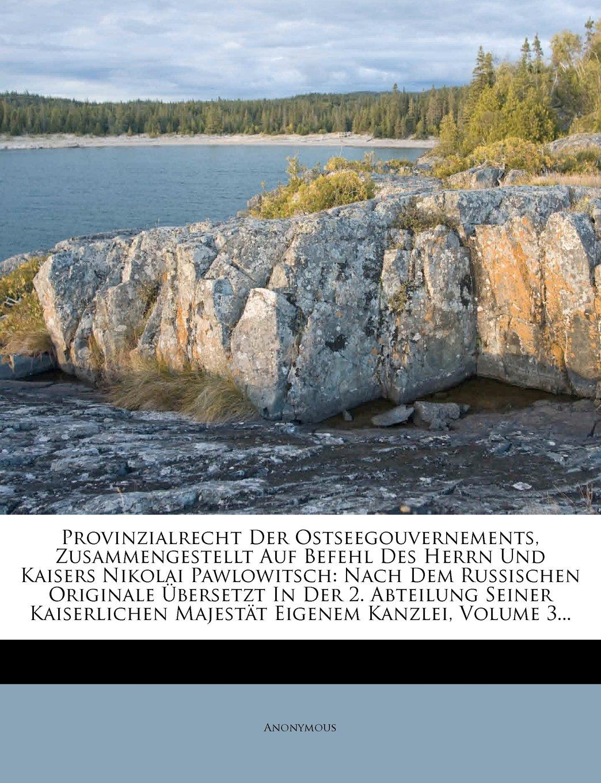 Download Provinzialrecht Der Ostseegouvernements, Zusammengestellt Auf Befehl Des Herrn Und Kaisers Nikolai Pawlowitsch: Nach Dem Russischen Originale ... Eigenem Kanzlei, Volume 3... (German Edition) pdf epub