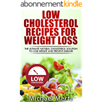 Low Cholesterol Recipes for Weight Loss: The Ultimate Natural Cholesterol Solution to Lose Weight and Prevent Disease! (low cholesterol, low cholesterol ... for weight loss) (English Edition)