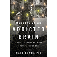 Memoirs of an Addicted Brain: A Neuroscientist Examines his Former Life on Drugs (English Edition)