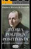 Teoria política positivista: Pensando com Augusto Comte (Série Filosofia, Positivismo e Educação Livro 4)