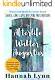 The Afterlife of Walter Augustus: The most uplifting and engaging book you'll read this year