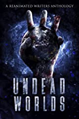 Undead Worlds 3: A Post-Apocalyptic Zombie Anthology Kindle Edition