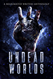 Undead Worlds 3: A Post-Apocalyptic Zombie Anthology