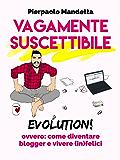 Vagamente Suscettibile Evolution! ovvero: come diventare blogger e vivere (in)felici