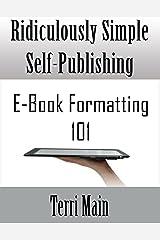Ridiculously Simple Self Publishing: E-book Formatting 101 (The Ridiculously Simple Self-Publishing Series 1) Kindle Edition