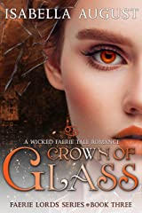 Crown of Glass: A Wicked Faerie Tale Romance (Faerie Lords Book 3) Kindle Edition