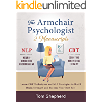 The Armchair Psychologist: 2 Manuscripts: Neuro-Linguistic Programming and Cognitive Behavioral Therapy - Learn CBT  Techniques and NLP strategies to build brain strength and become your best self.