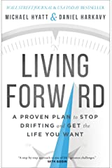 Living Forward: A Proven Plan to Stop Drifting and Get the Life You Want Kindle Edition