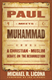 Paul Meets Muhammad: A Christian-Muslim Debate on the Resurrection