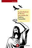 La fondazione di Roma raccontata da Andrea Carandini (Economica Laterza Vol. 633)