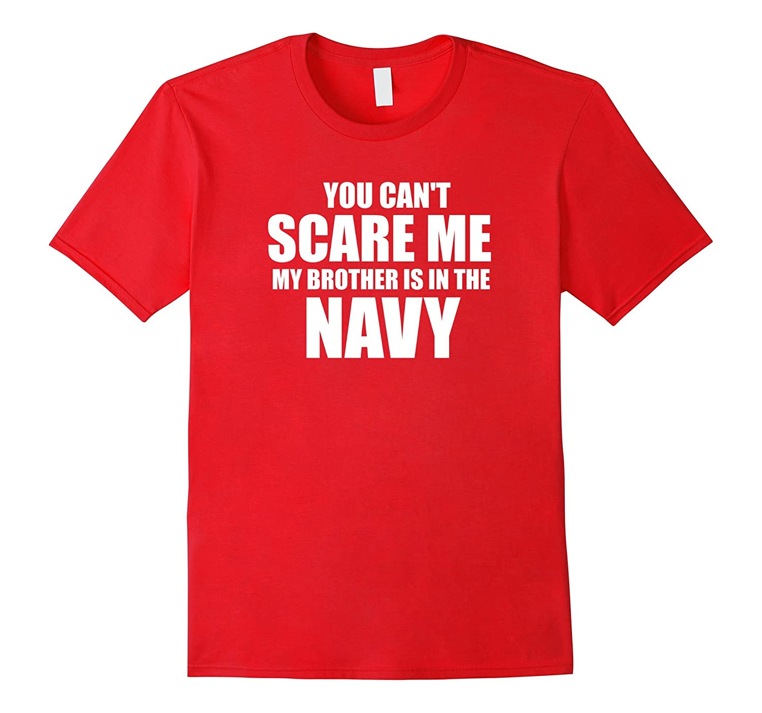 You can't scare me my brother is in the Navy shirt-TH